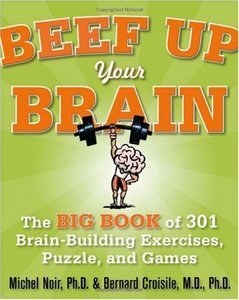 Beef Up Your Brain: The Big Book of 301 Brain-Building Exercises, Puzzles and Games! free download