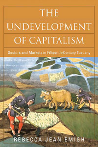 Rebecca Emigh - The Undevelopment of Capitalism: Sectors and Markets in Fifteenth-Century Tuscany free download