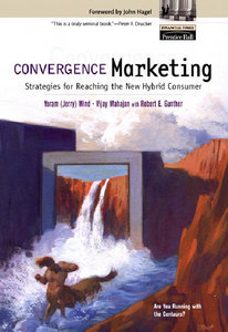 Yoram (Jerry) Wind, Vijay Mahajan - Convergence Marketing: Strategies for Reaching the New Hybrid Consumer free download