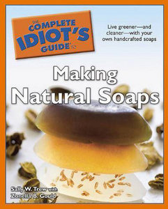 The Complete Idiot's Guide to Making Natural Soaps free download
