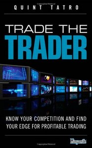 Trade the Trader: Know Your Competition and Find Your Edge for Profitable Trading free download