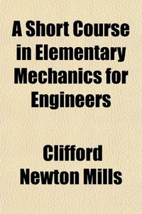 A Short Course in Elementary Mechanics for Engineers free download