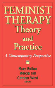 Mary Ballou, Marcia Hill, Carolyn West - Feminist Therapy Theory and Practice: A Contemporary Perspective free download