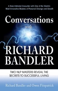 Conversations with Richard Bandler: Two NLP Masters Reveal the Secrets to Successful Living free download