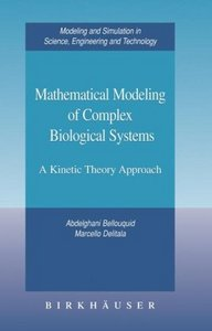 Mathematical Modeling of Complex Biological Systems: A Kinetic Theory Approach free download
