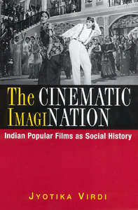 Jyotika Virdi - The Cinematic Imagination: Indian Popular Films as Social History free download
