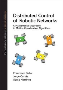 Distributed Control of Robotic Networks: A Mathematical Approach to Motion Coordination Algorithms free download