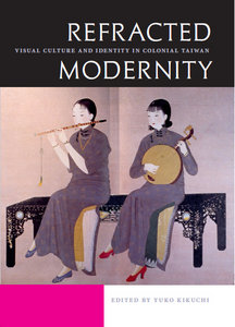 Yuko Kikuchi - Refracted Modernity: Visual Culture and Identity in Colonial Taiwan free download