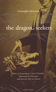 The Dragon Seekers: How an Extraordinary Circle of Fossilists Discovered the Dinosaurs and Paved the Way for Darwin free download
