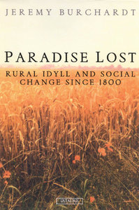 Jeremy Burchardt - Paradise Lost: Rural Idyll and Social Change since 1800 free download