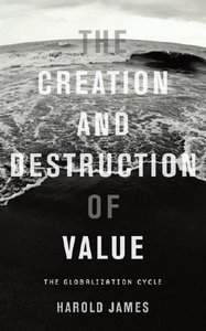 The Creation and Destruction of Value: The Globalization Cycle free download