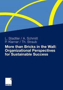 More than Bricks in the Wall: Organizational Perspectives for Sustainable Success: A tribute to Professor Dr. Gilbert Probst free download