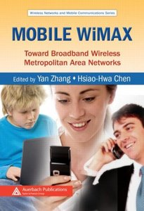 Mobile WiMAX: Toward Broadband Wireless Metropolitan Area Networks (Wireless Networks and Mobile Communications) free download