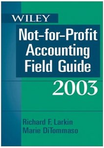 Wiley Not-For-Profit Accounting Field Guide, 2003 (Wiley Not for Profit Accounting Field Guide) By Richard F. Larkin free download