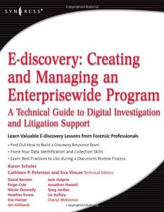E-discovery: Creating and Managing an Enterprisewide Program free download