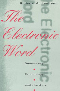 The Electronic Word: Democracy, Technology, and the Arts free download