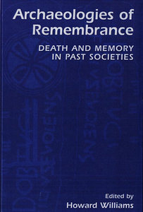 Howard Williams - Archaeologies of Remembrance: Death and Memory in Past Societies free download