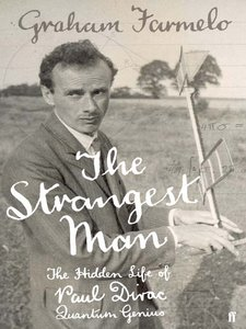 The Strangest Man: The Hidden Life of Paul Dirac, Quantum Genius free download