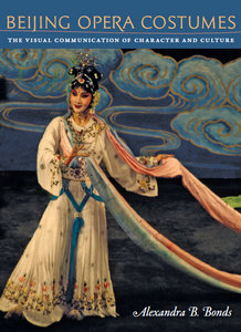 Alexandra B. Bonds - Beijing Opera Costumes: The Visual Communication of Character and Culture free download