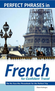 Eliane Kurbegov - Perfect Phrases in French for Confident Travel: The No Faux-Pas Phrasebook for the Perfect Trip free download