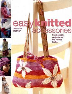 Jeanette A. Trotman - Easy Knitted Accessories: Fashionable Projects for the Novice Knitter free download