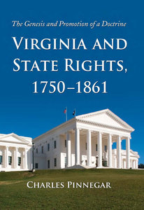 Charles Pinnegar - Virginia and State Rights, 1750-1861: The Genesis and Promotion of a Doctrine free download