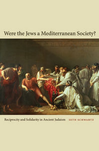 Seth Schwartz - Were the Jews a Mediterranean Society?: Reciprocity and Solidarity in Ancient Judaism free download