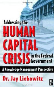 Addressing the Human Capital Crisis in the Federal Government: A Knowledge Management Perspective free download