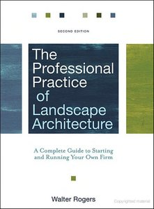 Walter Rogers, The Professional Practice of Landscape Architecture: A Complete Guide to Starting and Running Your Own Firm free download