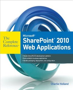 Holland, Microsoft SharePoint 2010 Web Applications The Complete Reference free download