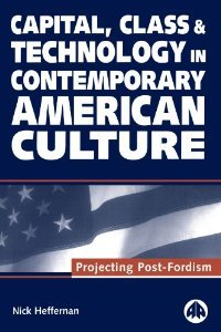 Capital, Class and Technology in Contemporary American Culture: Projecting Post-Fordism free download