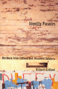 Richard Kirkland - Identity Parades: Northern Irish Culture and Dissident Subjects free download