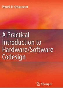 A Practical Introduction to Hardware/Software Codesign free download