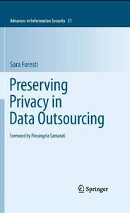Preserving Privacy in Data Outsourcing (Advances in Information Security) free download