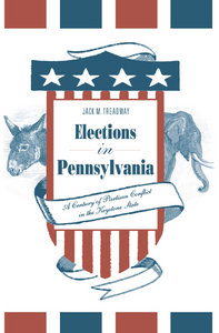 Jack M. Treadway - Elections in Pennsylvania: A Century of Partisan Conflict in the Keystone State free download