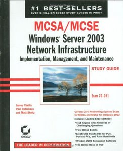 MCSA/MCSE: Windows Server 2003 Network Infrastructure Implementation, Management, and Maintenance Study Guide (70-291) free download