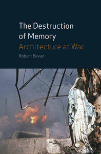 The Destruction of Memory: Architectural and Cultural Warfare free download