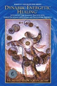 Dynamic Energetic Healing: Integrating Core Shamanic Practices With Energy Psychology Applications And Processwork Principles free download
