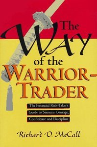 The Way of the Warrior-Trader: The Financial Risk-Taker's Guide to Samurai Courage, Confidence and Discipline free download