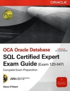 OCA Oracle Database SQL Expert Exam Guide: Exam 1Z0-047 (with Companion CD Practice files) free download