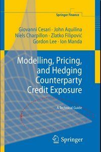 Modelling, Pricing, and Hedging Counterparty Credit Exposure: A Technical Guide free download