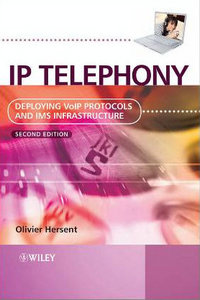 IP Telephony: Deploying VoIP Protocols and IMS Infrastructure free download