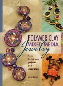 Polymer Clay Mixed Media Jewelry: Fresh Techniques, Projects and Inspiration free download