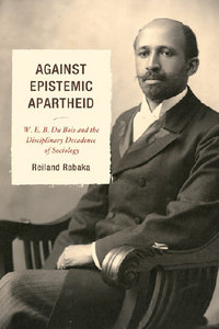 Against Epistemic Apartheid: W.E.B. Du Bois and the Disciplinary Decadence of Sociology free download
