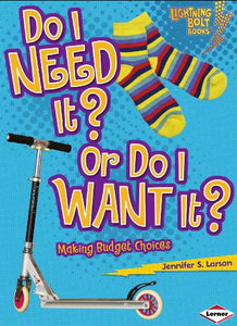 Do I Need It? or Do I Want It?: Making Budget Choices (Lightning Bolt Books - Exploring Economics) free download