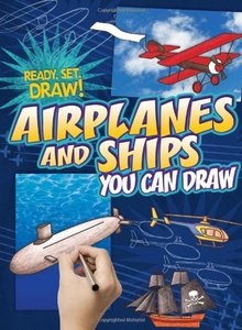 Airplanes and Ships You Can Draw (Ready, Set, Draw!) free download