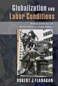Robert J. Flanagan - Globalization and Labor Conditions: Working Conditions and Worker Rights in a Global Economy free download