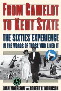 Joan Morrison, Robert K. Morrison - From Camelot to Kent State: The Sixties Experience in the Words of Those Who Lived it free download