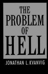 Jonathan L. Kvanvig - The Problem of Hell free download