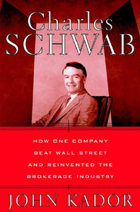 John Kador - Charles Schwab: How One Company Beat Wall Street and Reinvented the Brokerage Industry free download
